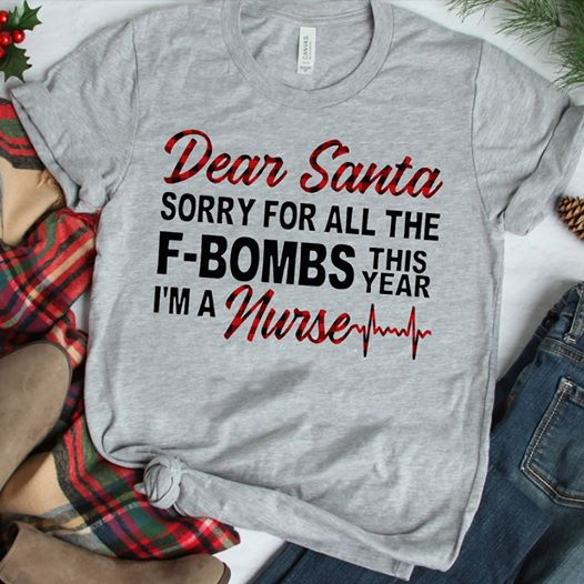 Dear Santa Sorry For All The F-Bombs This Year I'm A Nurse Christmas Gift Womens Mens T-Shirt S-5XL